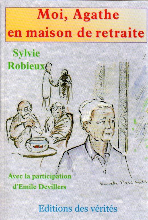 Moi, Agathe en maison de retraite - Sylvie Robieux  Avec la participation d'Emile de Villers