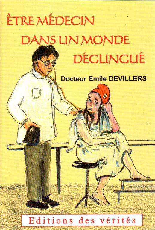 Etre médecin dans un monde déglingué - Docteur Emile DEVILLERS