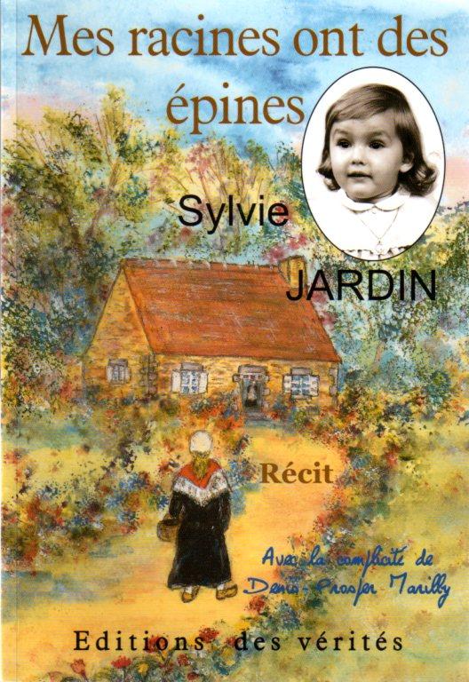 Mes racines ont des épines - Sylvie JARDIN Avec la complicité de Denis-Prosper MARILLY