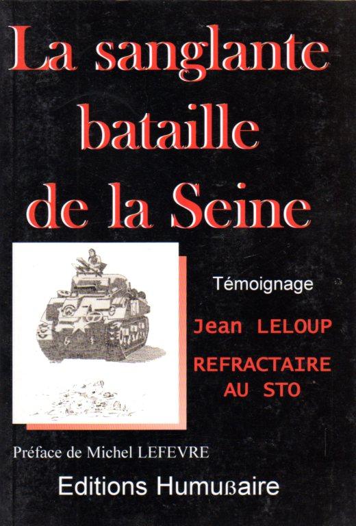 La sanglante bataille de la Seine - Jean LELOUP Préface de Michel LEFEVRE