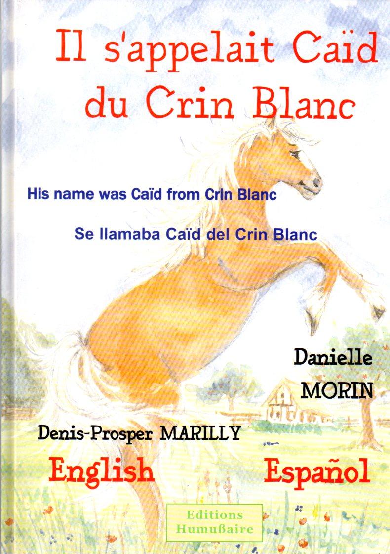 Il s'appelait Caïd du Crin Blanc - Denis-Prosper MARILLY et Danielle MORIN
