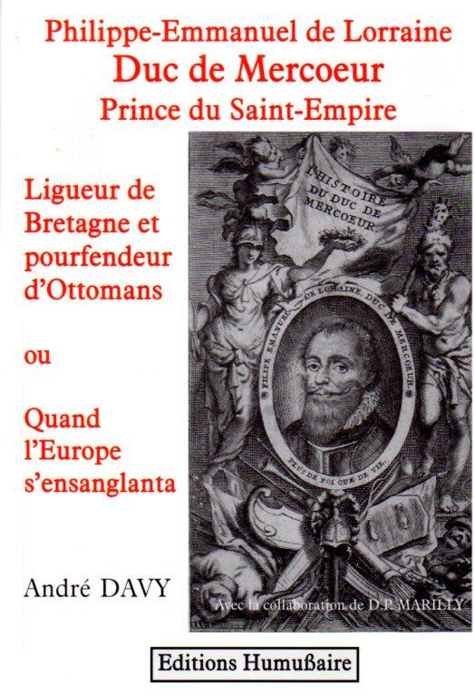 Duc de Mercoeur - Philippe-Emmanuel de Lorraine - Prince du Saint-Empire - André Davy  avec la collaboration de D.P. Marilly