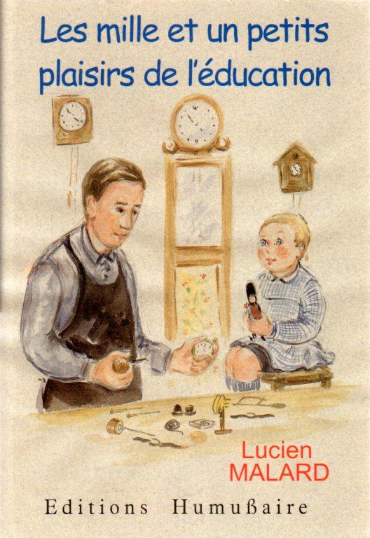 Les mille et un petits plaisirs de l'éducation - Lucien MALARD