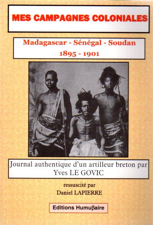 MES CAMPAGNES COLONIALES - Yves Le Govic  ressuscité par Daniel Lapierre  Avec la collaboration d'A. Meurgues et D.P. Marilly