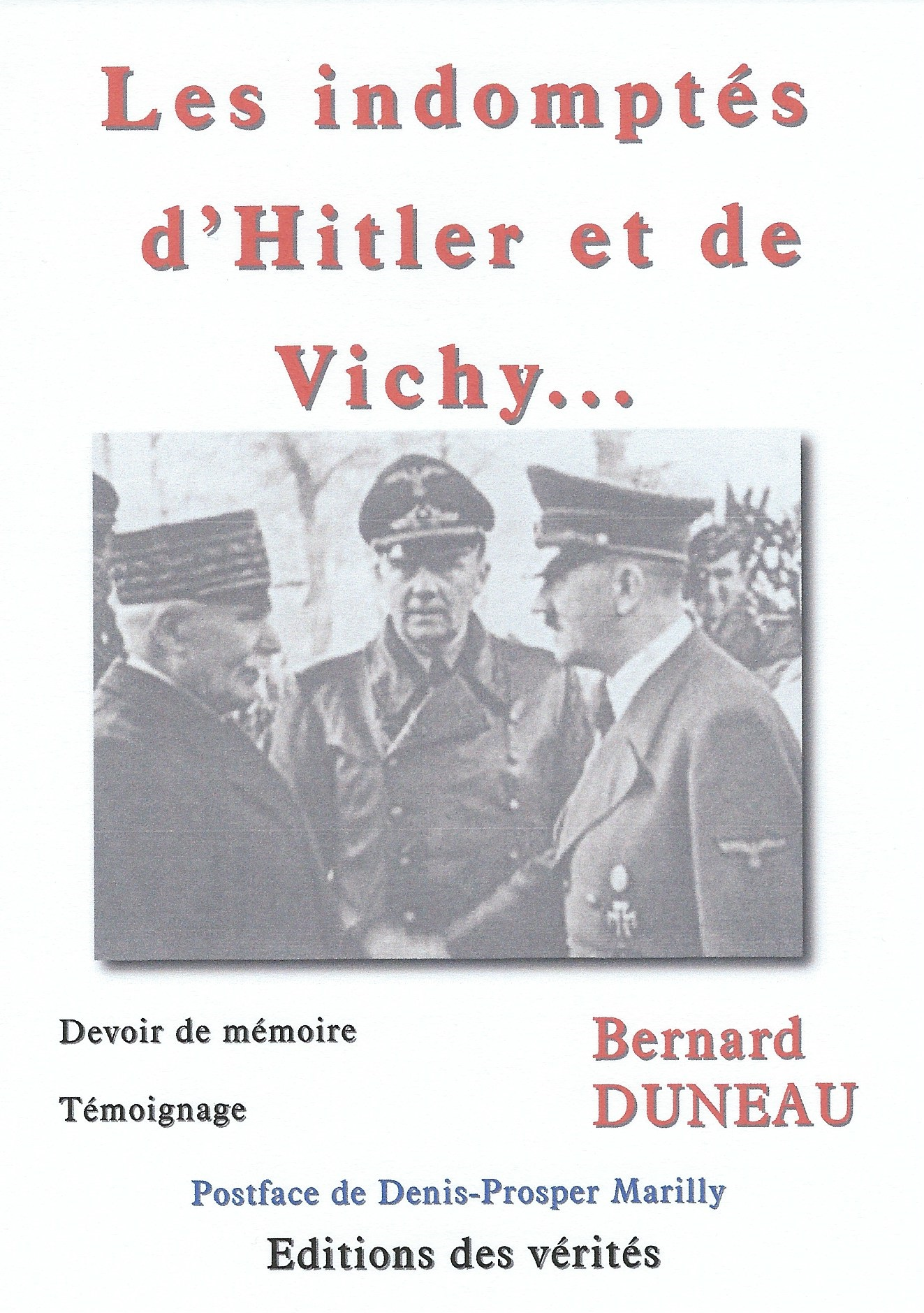 Les indomptés d'Hitler et de Vichy... - Bernard DUNEAU