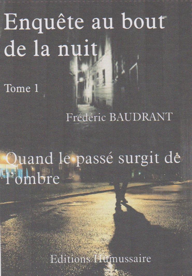 Enquête au bout de la nuit -Tome 1 - Frédéric Baudrant