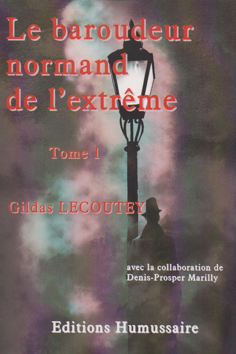 Le baroudeur normand de l'extrême - Tome 1 - Gildas LECOUTEY avec la collaboration de Denis-Prosper Marilly